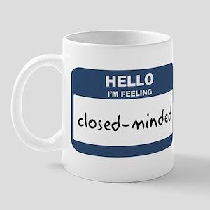 Feeling closed-minded Mug