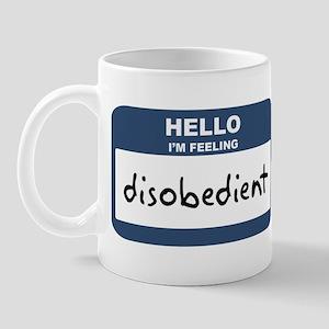 Feeling disobedient Mug