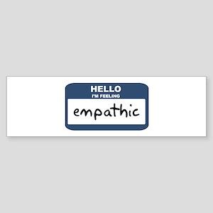 Feeling empathic Bumper Sticker