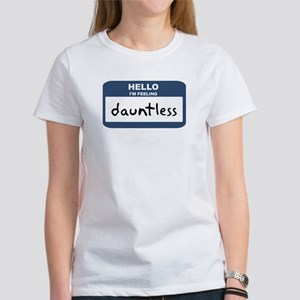Feeling dauntless Women's T-Shirt