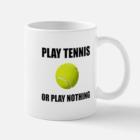 Play Tennis Or Nothing Mugs