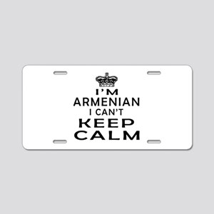 I Am Armenian I Can Not Keep Calm Aluminum License