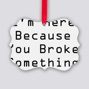 rhs cafepress broke something Picture Ornament