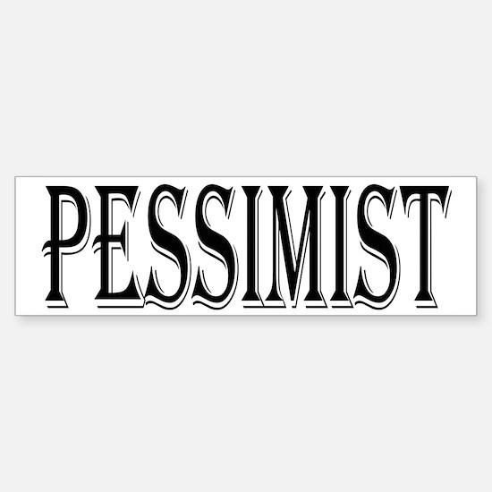 Pessimist Bumper Bumper Bumper Sticker