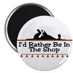 I'd Rather Be In The Shop Magnet