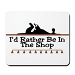 I'd Rather Be In The Shop Mousepad