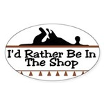 I'd Rather Be In The Shop Oval Sticker