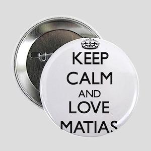 """Keep Calm and Love Matias 2.25"""" Button"""