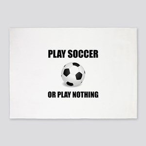 Play Soccer Or Nothing 5'x7'Area Rug