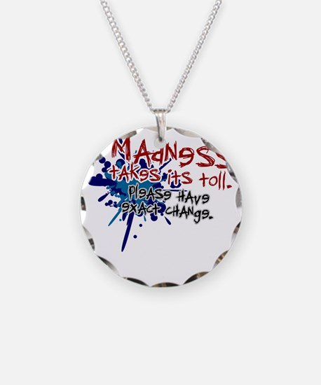 funny shirts - madness takes Necklace Circle Charm