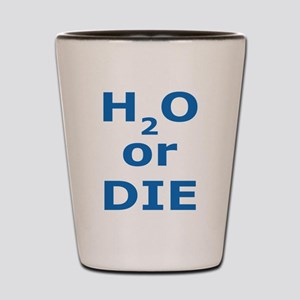 H2O or Die Shot Glass