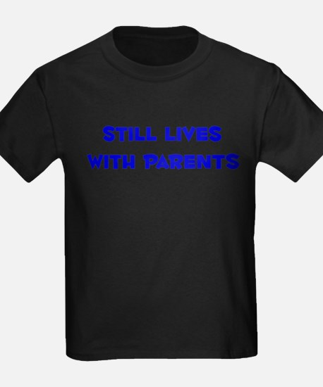 Still Lives With Parents T-Shirt
