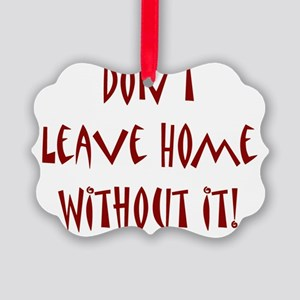 dontleavehome red Picture Ornament
