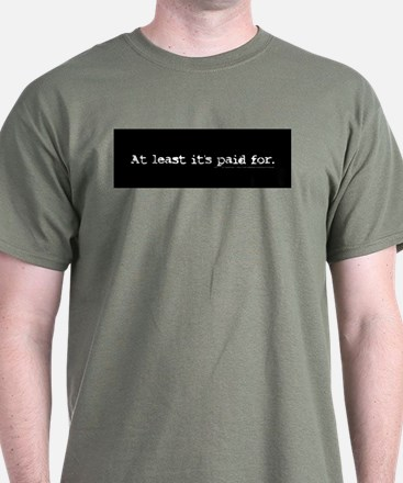 At least it's paid for. - T-Shirt