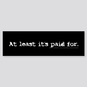 At least it's paid for. - Bumper Sticker