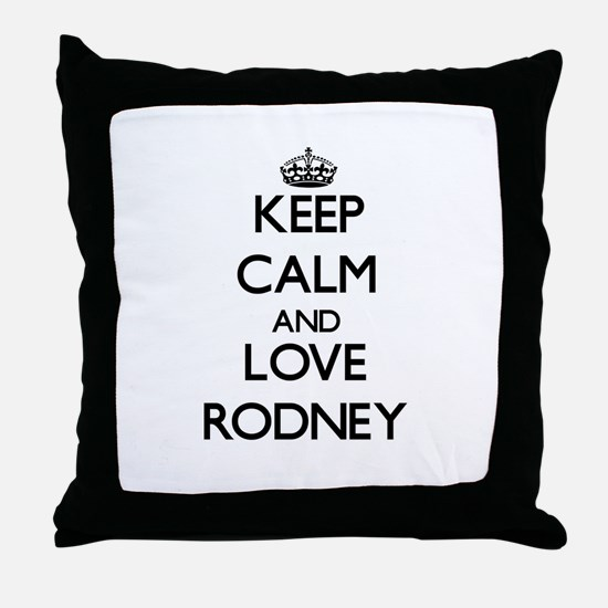 Keep Calm and Love Rodney Throw Pillow