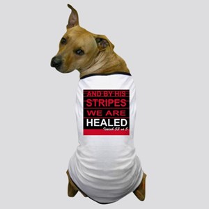 By his stripes we are healed Dog T-Shirt