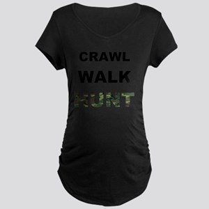 crawl walk hunt Maternity Dark T-Shirt