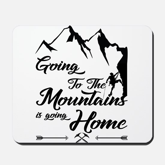 Going To The Mountains Is Going Home Mousepad