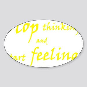 stop thinking-yellow copy Sticker (Oval)