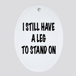 I Still Have a Leg to Stand On , t shirt Ornament