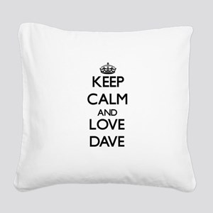Keep Calm and Love Dave Square Canvas Pillow