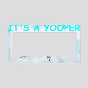 Its_A_Yooper_Boy License Plate Holder