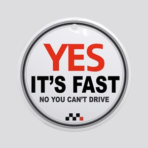 Yes Its Fast copy_2 Round Ornament