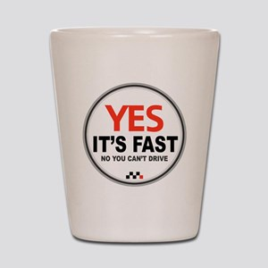 Yes Its Fast copy_2 Shot Glass