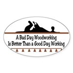 A bad day woodworking Oval Sticker