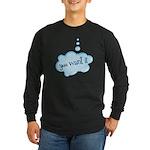 You Want It Long Sleeve Dark T-Shirt