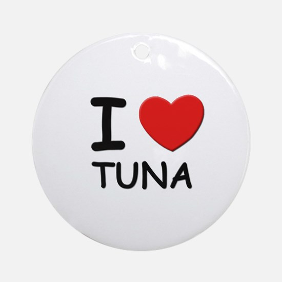 I love tuna Ornament (Round)