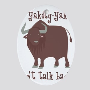 Yakety Yak Dont Talk Back Oval Ornament