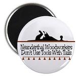 Neanderthal Woodworkers Magnet