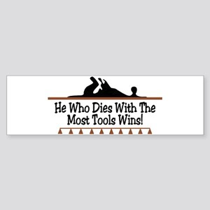 Dies with most tools Bumper Sticker