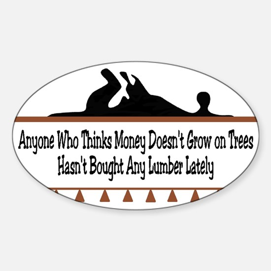 Money doesn't grow on trees Oval Decal