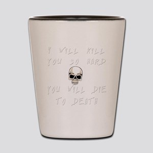 kill-you copy Shot Glass