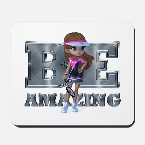 Be Amazing Tennis Mousepad