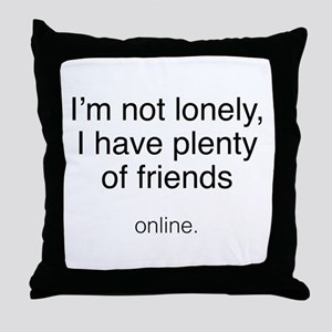 I'm Not Lonely Throw Pillow