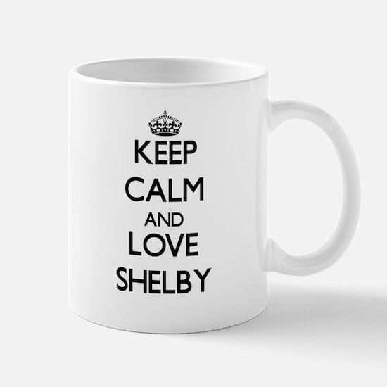 Keep Calm and Love Shelby Mugs