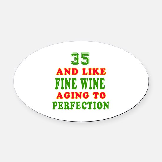 Funny 35 And Like Fine Wine Birthday Oval Car Magn