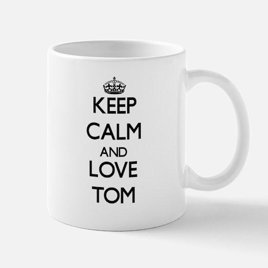 Keep Calm and Love Tom Mugs