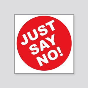 """JUST SAY NO Square Sticker 3"""" x 3"""""""
