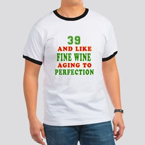 Funny 39 And Like Fine Wine Birthday Ringer T