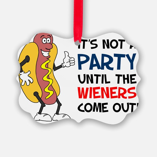 Party Until Wieners Come Out Ornament