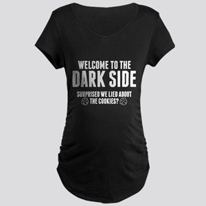Welcome To The Dark Side Maternity Dark T-Shirt