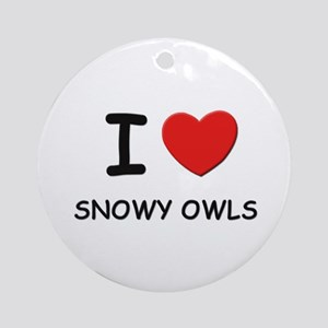 I love snowy owls Ornament (Round)