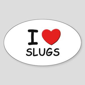 I love slugs Oval Sticker
