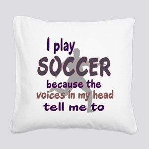 VOICES IN MY HEAD SOCCER Square Canvas Pillow