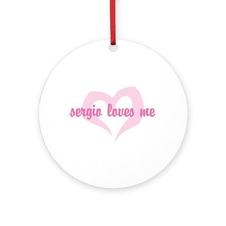 """""""sergio loves me"""" Ornament (Round)"""